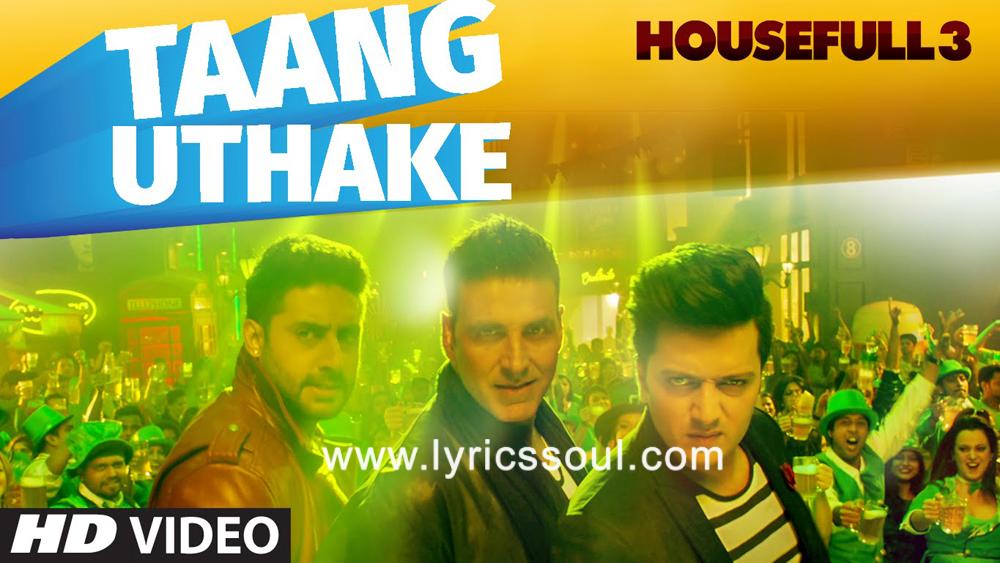 The Taang Uthake lyrics from 'Housefull 3', The song has been sung by Mika Singh, Neeti Mohan, Mamta Sharma. featuring Akshay Kumar, Abhishek Bachchan, Riteish Deshmukh, Jacqueline Fernandez. The music has been composed by Sohail Sen, , . The lyrics of Taang Uthake has been penned by Sameer Sen, Farhad-Sajid, Mamta Sharma.