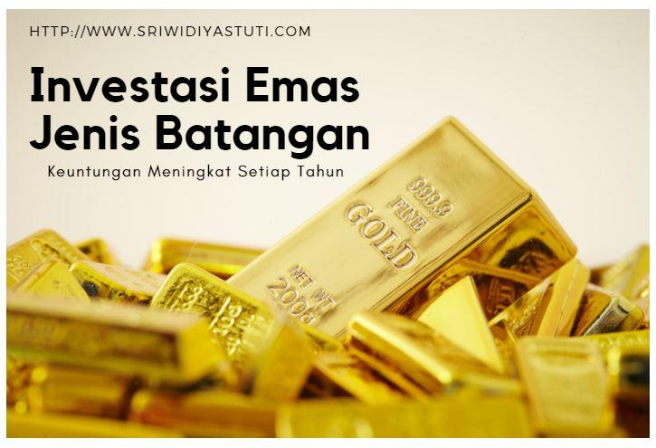 Investasi Emas Jenis Batangan Keuntungan Meningkat Setiap Tahun