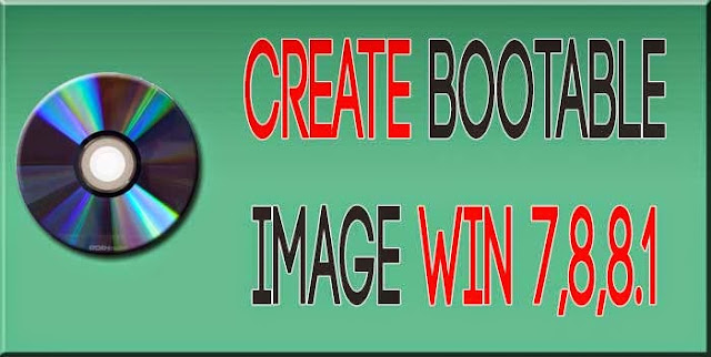 How to Create a Bootable Image for Window Xp/Window 7/Window 8/Window 8