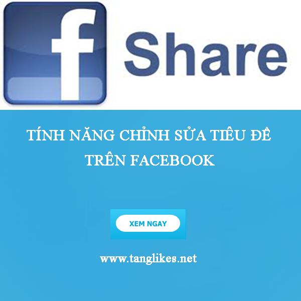Tính năng chỉnh sửa tiêu đề khi share link facebook