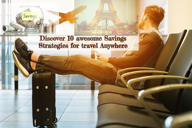 discover 10 awesome savings strategies for travel anywhere