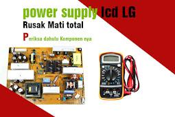 power supply lcd lg Rusak Mati total  Periksa dahulu Komponen nya