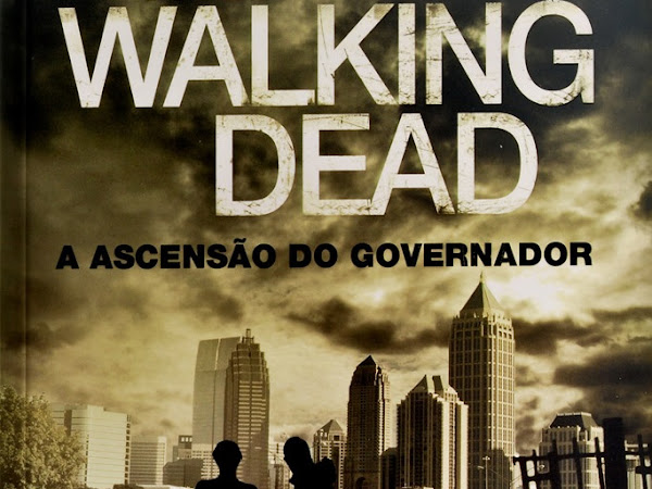A Ascensão do Governador, The Walking Dead livro 1, Robert Kirkman e Jay Bonansinga, Galera Record