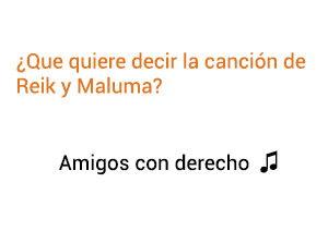 Significado de la canción Amigos Con Derechos Reik Maluma.