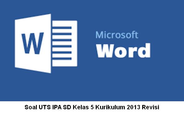 Soal UTS IPA SD Kelas 5 Kurikulum 2013 Revisi Format Word