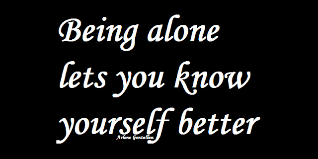 Being alone lets you know yourself better.