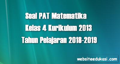 Soal PAT/UKK Matematika Kelas 4 K13 Tahun 2018/2019