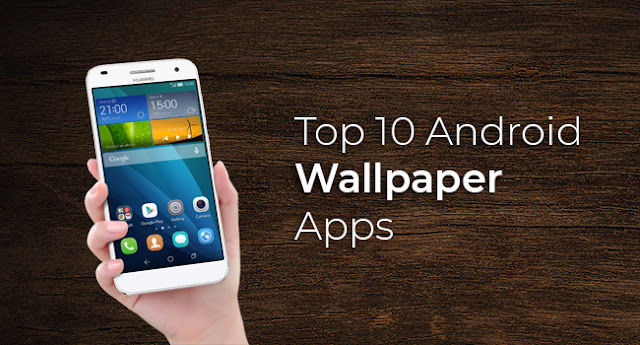 Top 10 Android Wallpaper Apps that stunning your smartphone