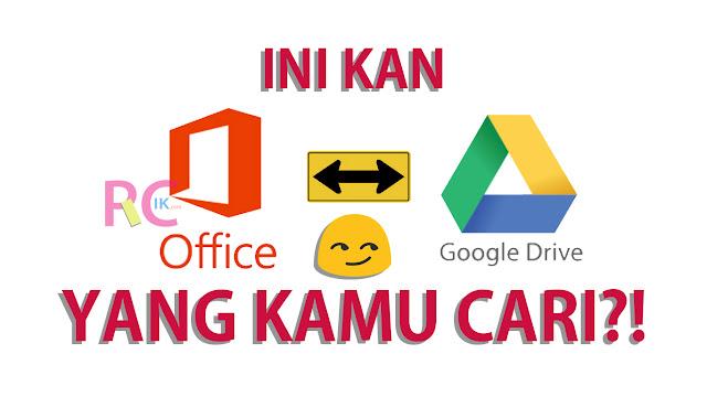 Tidak Ada Opsi Google Drive Di Microsoft Office Professional Plus 2016? Ini Tutorial Cara Menambahkannya + Video