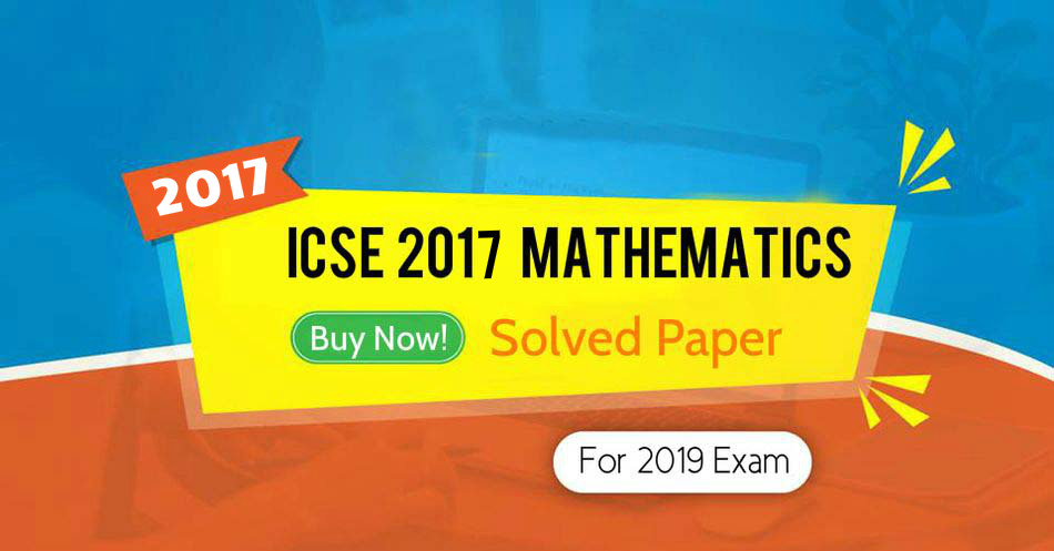 ICSE Board 2017 Solved Mathematics Previous Year Question paper