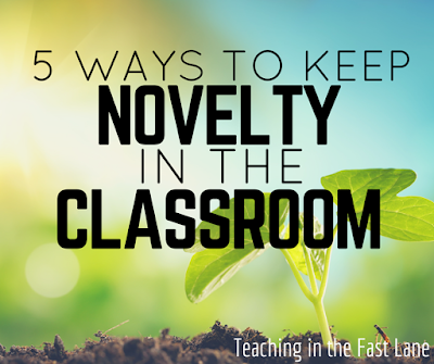 5 Ways to Keep Novelty in the Classroom-energize yourself and your students by keeping your routine fresh and exciting!