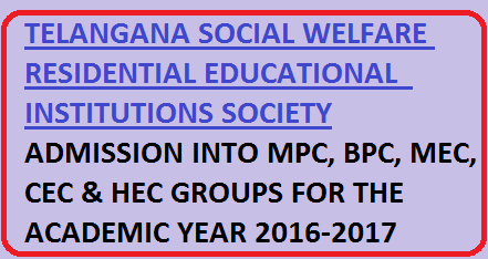 TS Social Welfare INTER admissions 2016|TELANGANA SOCIAL WELFARE RESIDENTIAL EDUCATIONAL INSTITUTIONS SOCIETY ADMISSION INTO MPC, BPC, MEC, CEC & HEC GROUPS FOR THE ACADEMIC YEAR 2016-2017 /2016/05/ts-social-welfare-inter-admissions-2016.html