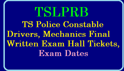 TS Police Constable Drivers, Mechanics Final Written Exam Hall Tickets, Exam Dates 2019 ts-police-constable-drivers-mechanics-final-written-exam-hall-tickets-exam-dates-main.tslprb.in