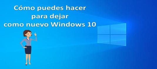 Cómo dejar como nuevo a Windows10