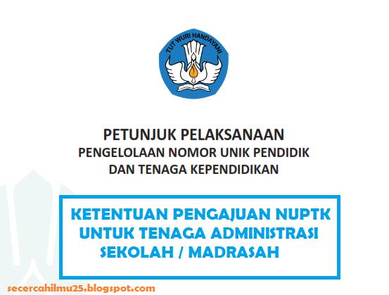 Ketentuan Pengajuan NUPTK Tenaga Administrasi Sekolah berdasarkan Juklak Pengelollan NUPTK