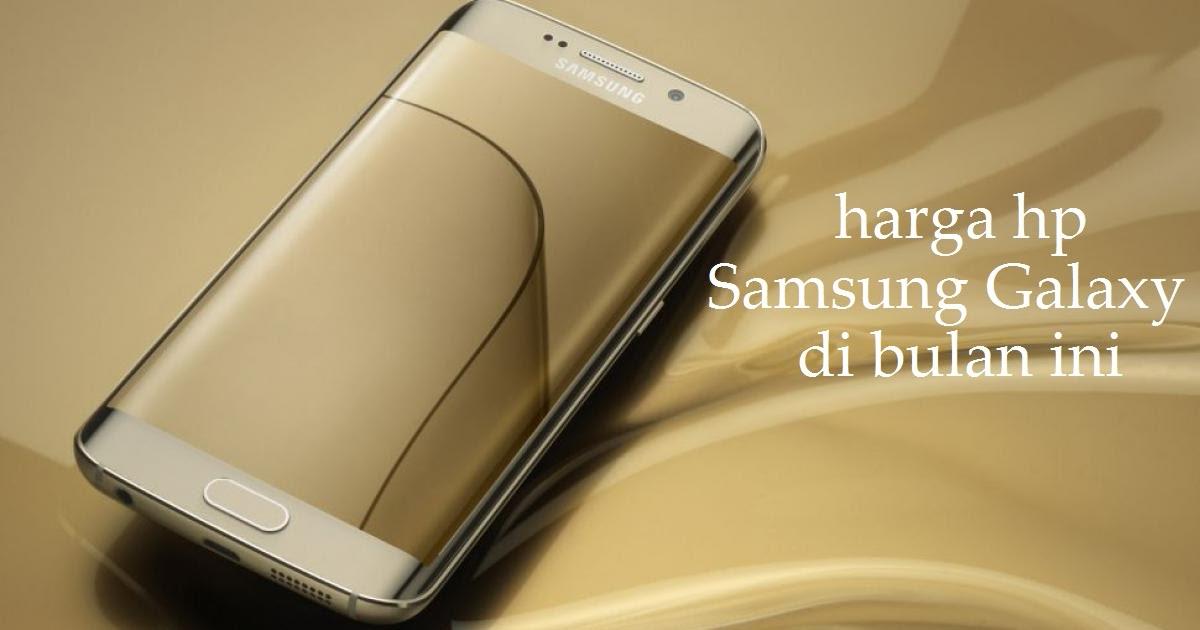 Harga Hp Samsung Galaxy Baru Dan Bekas Desember 2016