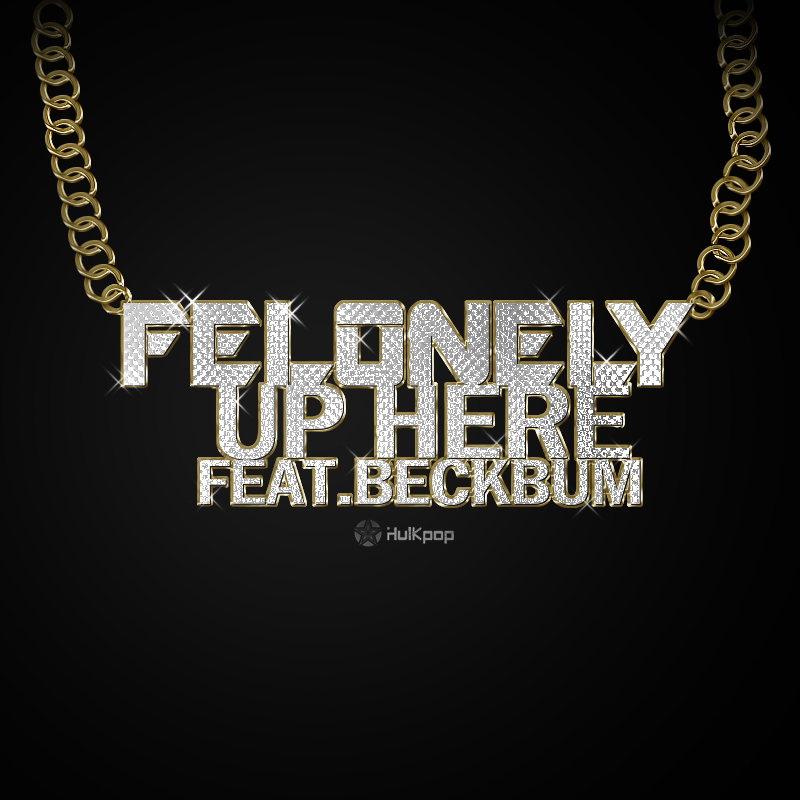 [Single] Felonely – Up Here