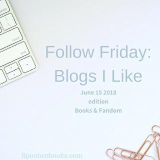Follow Friday: Blogs I like. June 15, 2018 edition Books and Fandom. Spoonsnbooks.com