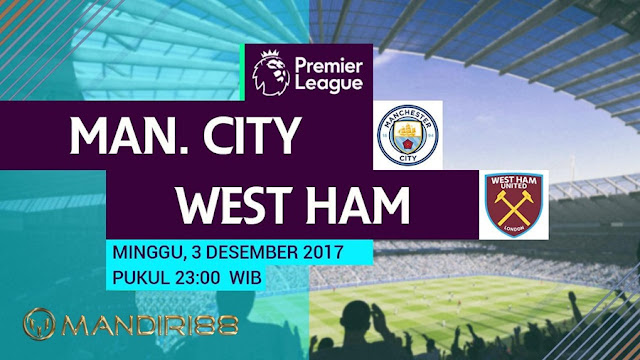 Prediksi Bola : Manchester City Vs West Ham United , Minggu 03 Desember 2017 Pukul 23.00 WIB @ RCTI