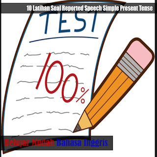 10 Latihan Soal Reported Speech Simple Present Tense dan Kunci Jawaban