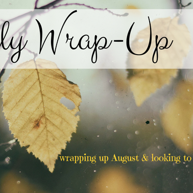 Monthly Wrap-Up: August - September