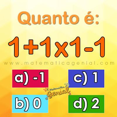 Desafio: Quanto é 1+1x1-1 ?