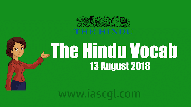 The Hindu Vocab 13 August 2018