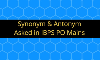 Synonym & Antonym: Asked in IBPS PO Mains