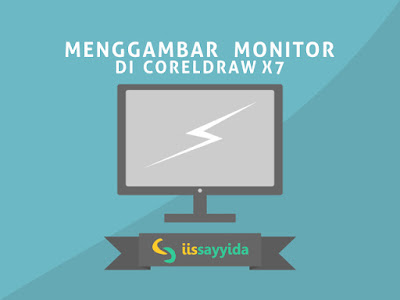 Tutorial Menggambar Monitor Pc dengan CorelDraw X7