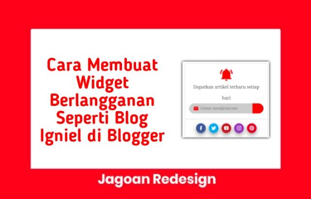 Cara Membuat Widget Berlangganan Seperti Blog Igniel di Blogger