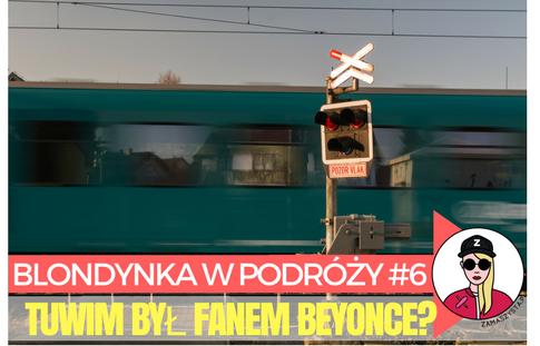 Blondynka w podróży #6: A gdyby Tuwim słuchał Beyonce?