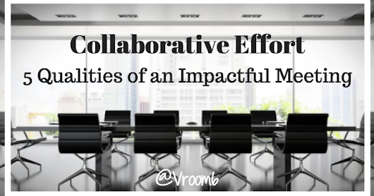 Collaborative Effort - 5 Qualities of an Impactful Meeting
