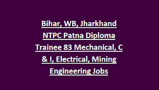 Bihar, WB, Jharkhand NTPC Patna Diploma Trainee 83 Mechanical, C & I, Electrical, Mining Engineering Jobs Recruitment Exam