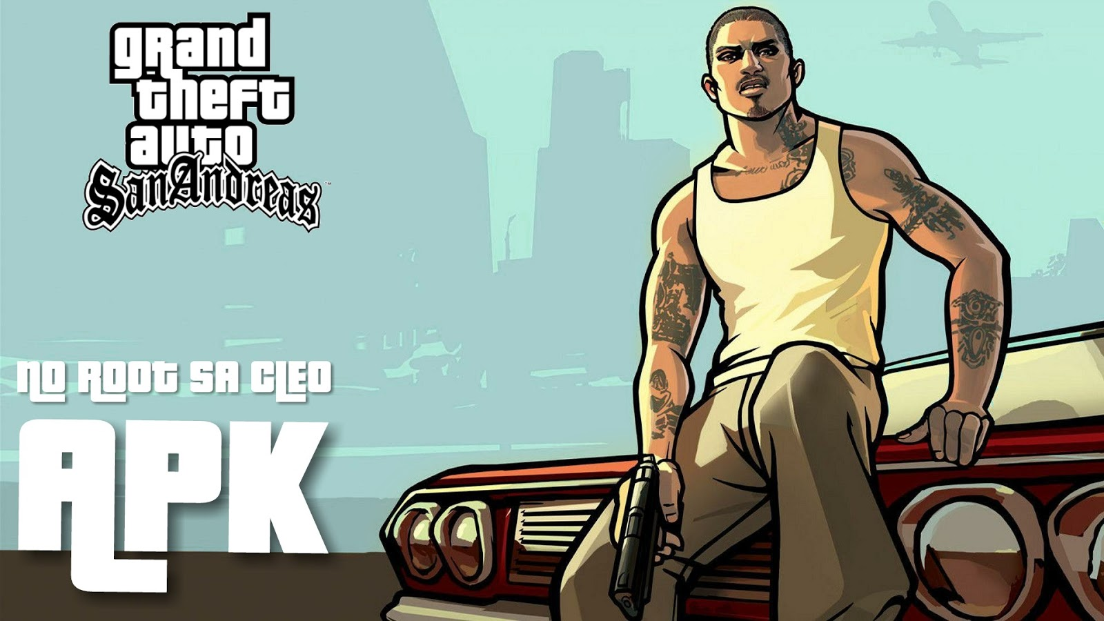 GTA SanAndreas NO ROOT Cleo APK For All Android Versions