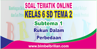 Soal Tematik Online Kelas 6 SD Tema 2 Subtema 1 Rukun Dalam Perbedaan Langsung Ada Nilainya