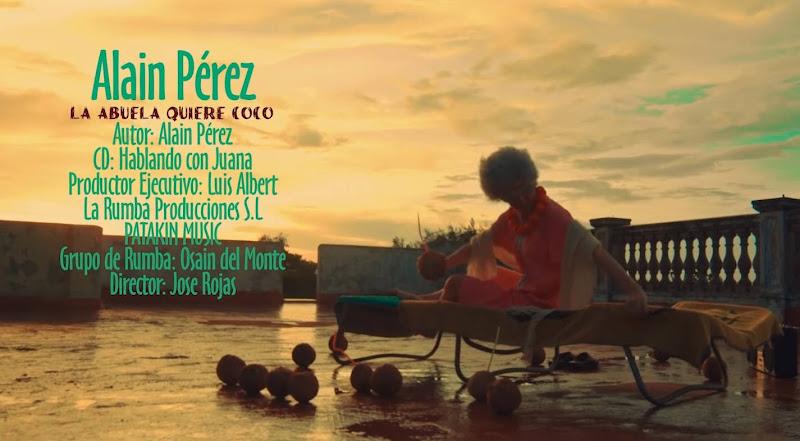 Alain Pérez - ¨La abuela quiere coco¨- Videoclip - Dirección: José Rojas. Portal Del Vídeo Clip Cubano