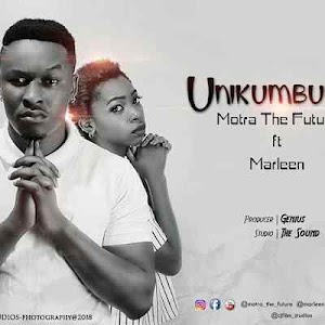 Download Mp3 | Motra The Future ft Marleen - Unikumbuke