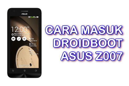 Cara Masuk Droidboot Asus Zenfone C Z007
