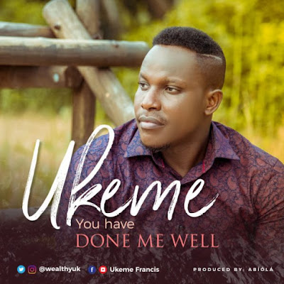 Ukeme – You Have Done Me Well