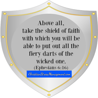 Above all take the shield of faith with which you will be able to put out all the darts of the wicked one Ephesians 6:16