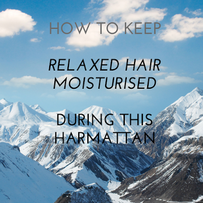 how-to-keep-relaxed-hair-moisturised-during-harmattan