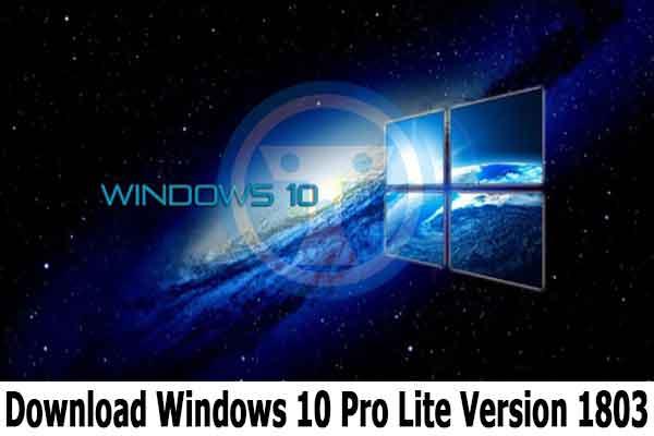 Download Windows 10 Pro Lite Version 1803 (x64 + x86) Phiên Bản Rút Gọn