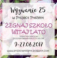 http://projectprezent.blogspot.com/2017/06/wyzwanie-25-zegnaj-szkoo-witaj-lato.html