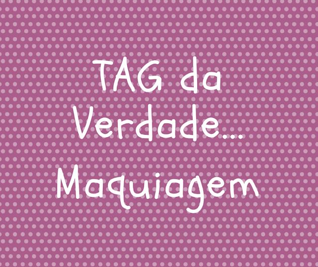 tag, verdade, maquiagem, amo, blog, blogger, blogueira, make