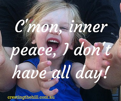 C'mon, inner peace, I don't have all day