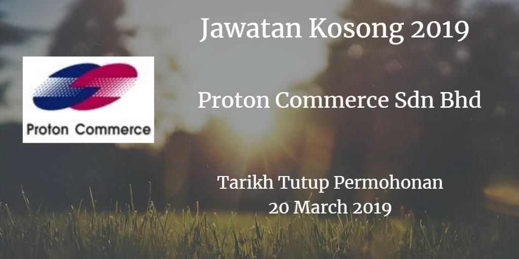 Jawatan Kosong Proton Commerce Sdn Bhd 20 March 2019