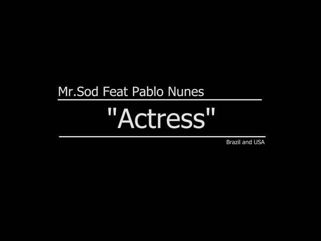 Mr.S O D - Actress (Feat. Pablo Nunes)