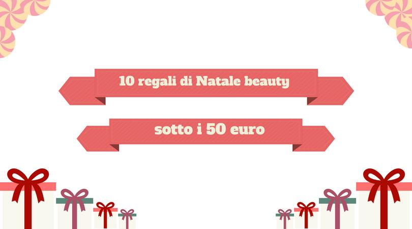 10 regali di Natale sotto i 50 euro Mirtilla Malcontenta beauty blog, Natale 2017, idee regalo