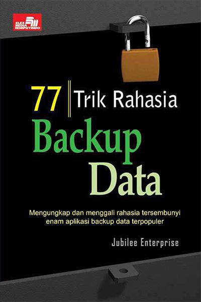 Kehilangan data merupakan masalah yang tidak menyenangkan 77 Trik Rahasia Backup Data  Penulis: Jubilee Enterprise PDF