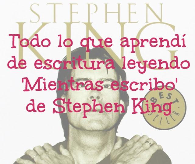 Todo lo que aprendí de escritura leyendo 'Mientras escribo', de Stephen King